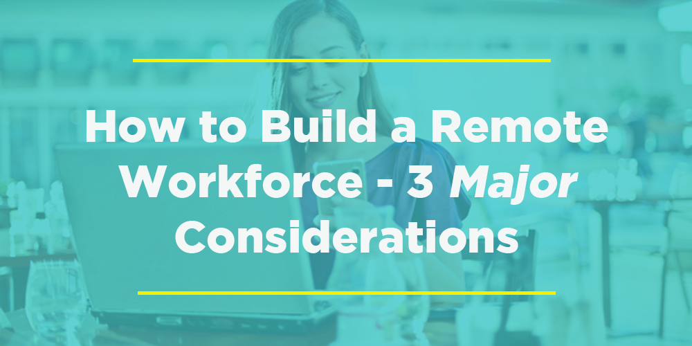 How-to-Build-Remote-Workforce-3-Considerations