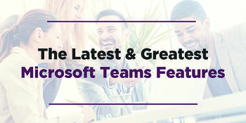Latest-Greatest-Microsoft-Teams-Features