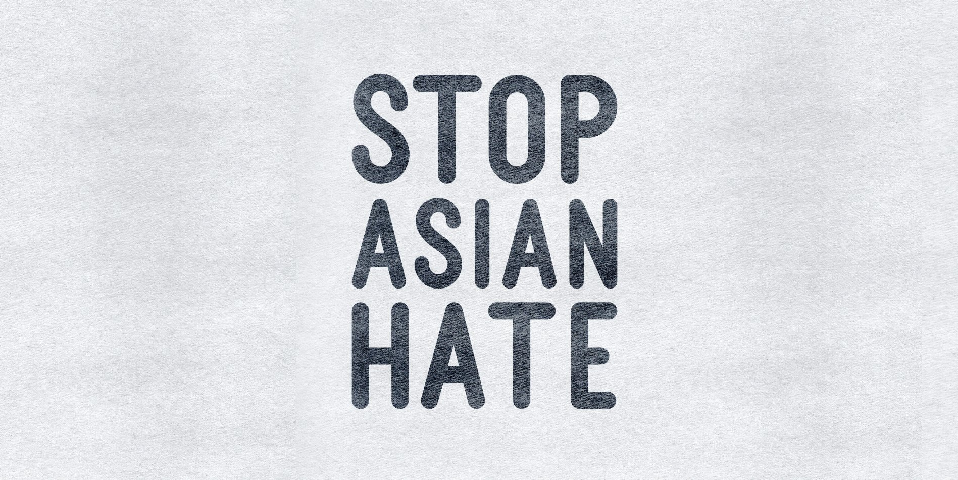 It's time to #StopAsianHate: Speaking Out On Anti-Asian Racism